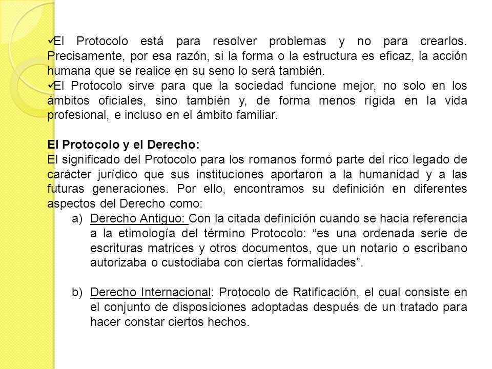 c)Derecho Diplomático: El Protocolo comprende un conjunto de formulas con que se comienza o termina un documento comprendiendo las expresiones circunstanciales de solemnidad que legalizan el acto.