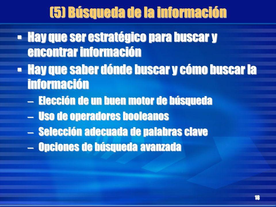 (5) Búsqueda de la información Hay que ser estratégico para buscar y encontrar información Hay que ser estratégico para buscar y encontrar información