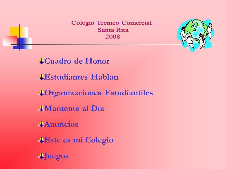 Cuadro de Honor Estudiantes Hablan Organizaciones Estudiantiles Mantente al Día Anuncios Este es mi Colegio Juegos