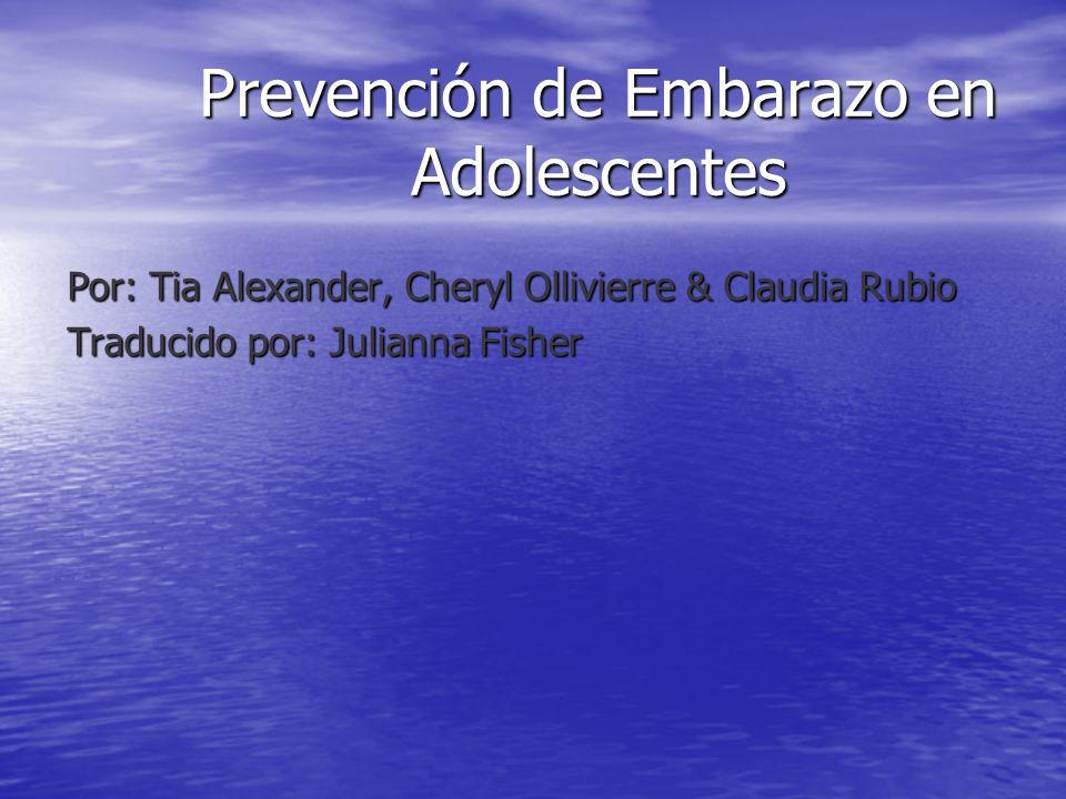 Prevención de Embarazo en Adolescentes Por: Tia Alexander, Cheryl Ollivierre & Claudia Rubio Traducido por: Julianna Fisher