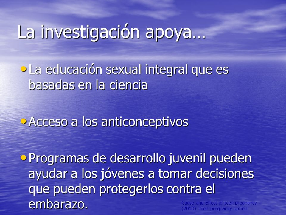 Cause and Effect of teen pregnancy (2010). Teen pregnancy option La investigación apoya… La educación sexual integral que es basadas en la ciencia La