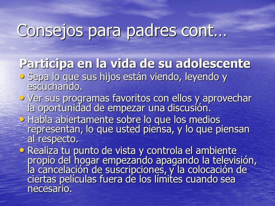 Consejos para padres cont… Participa en la vida de su adolescente Sepa lo que sus hijos están viendo, leyendo y escuchando. Sepa lo que sus hijos está