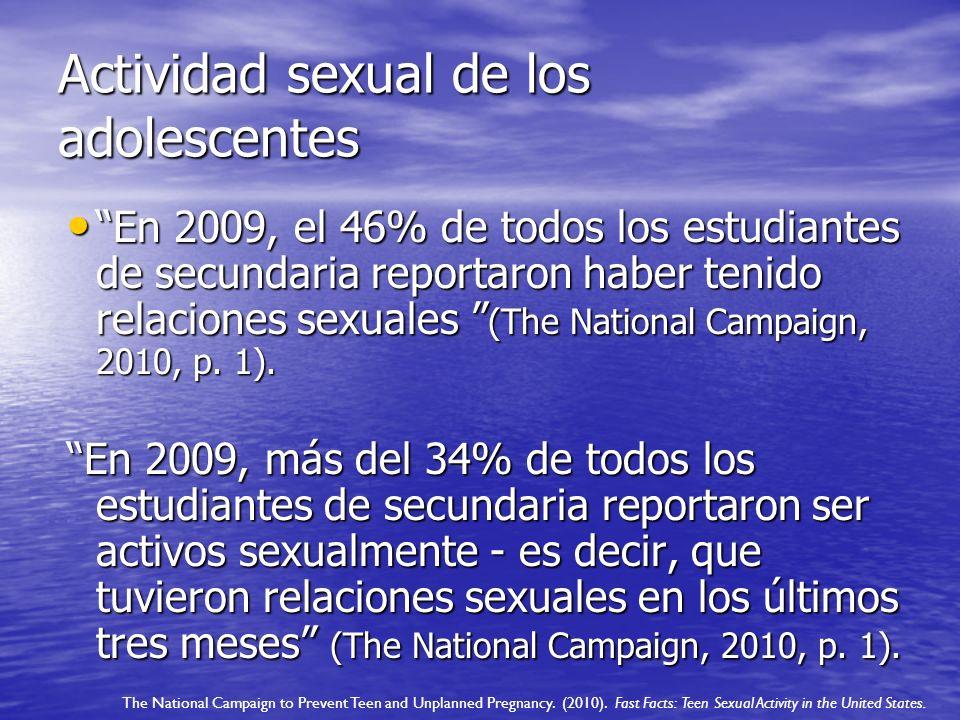 Actividad sexual de los adolescentes En 2009, el 46% de todos los estudiantes de secundaria reportaron haber tenido relaciones sexuales (The National