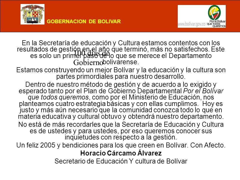 GOBERNACION DE BOLIVAR 100 días de Gobierno En la Secretaría de educación y Cultura estamos contentos con los resultados de gestión en el año que terminó, más no satisfechos.