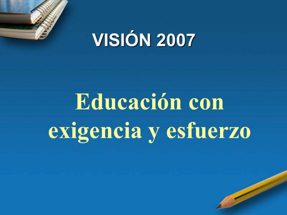 OBJETIVOS 2007 Concebir la planificación como herramienta y guía permanente de trabajo.