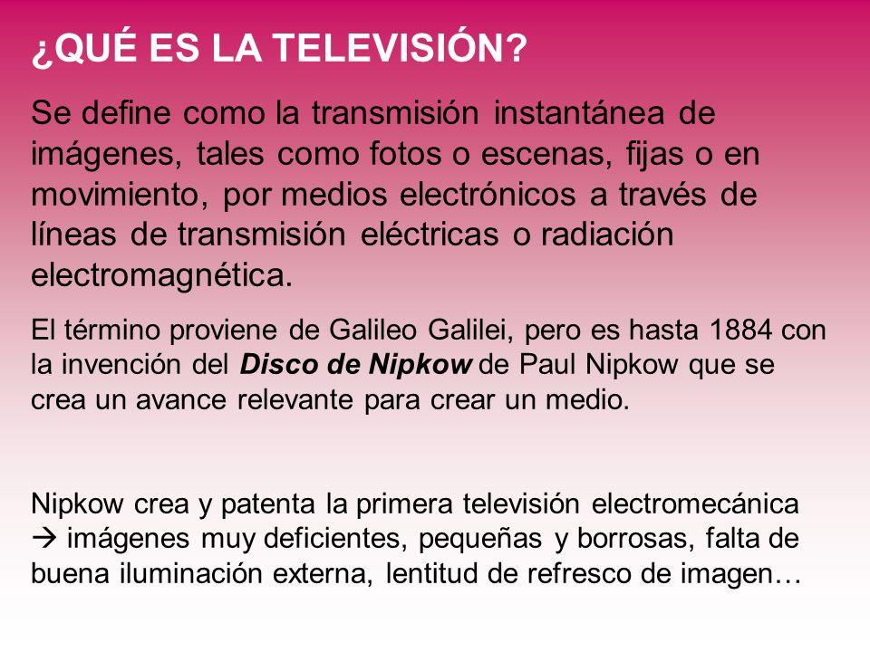 ¿QUÉ ES LA TELEVISIÓN? Se define como la transmisión instantánea de imágenes, tales como fotos o escenas, fijas o en movimiento, por medios electrónic
