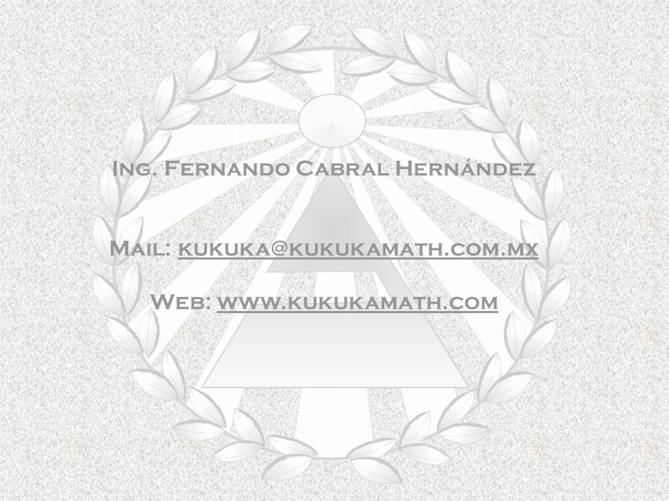 Ing. Fernando Cabral Hernández Mail: kukuka@kukukamath.com.mx Web: www.kukukamath.com