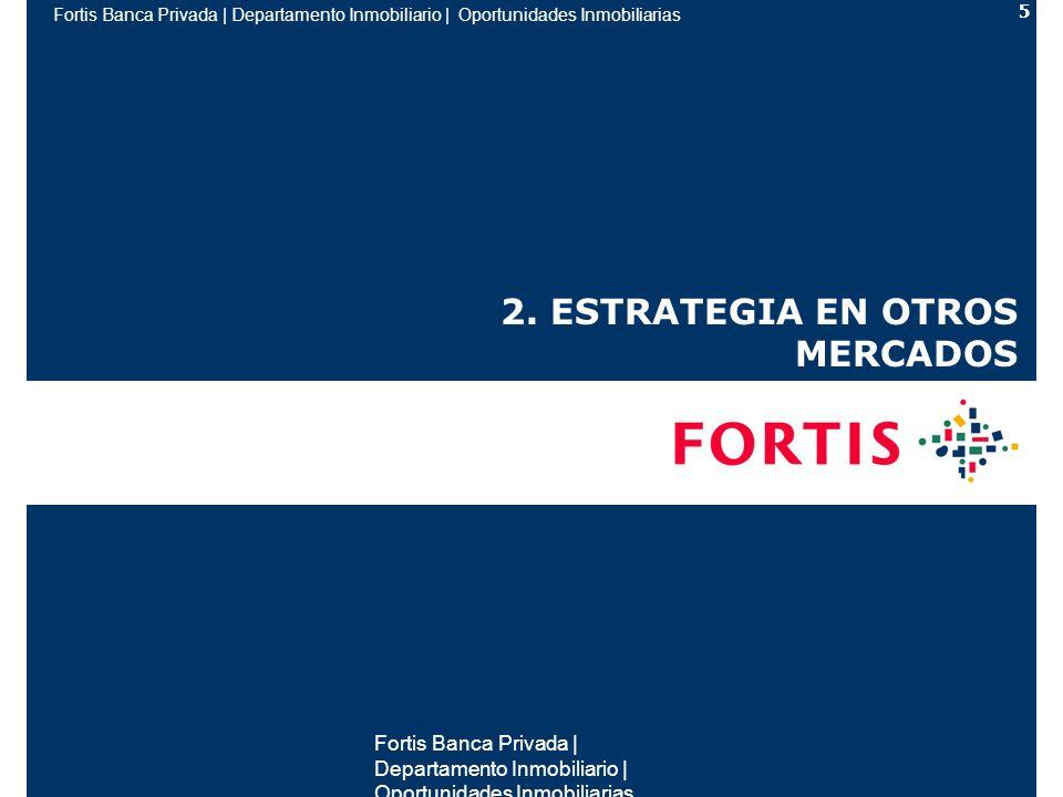 Fortis Banca Privada | Departamento Inmobiliario | Oportunidades Inmobiliarias 5 2.