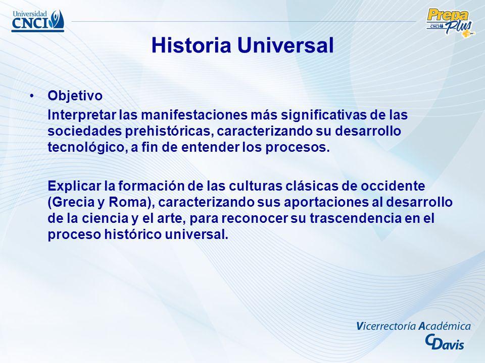 Historia Universal Objetivo Interpretar las manifestaciones más significativas de las sociedades prehistóricas, caracterizando su desarrollo tecnológi
