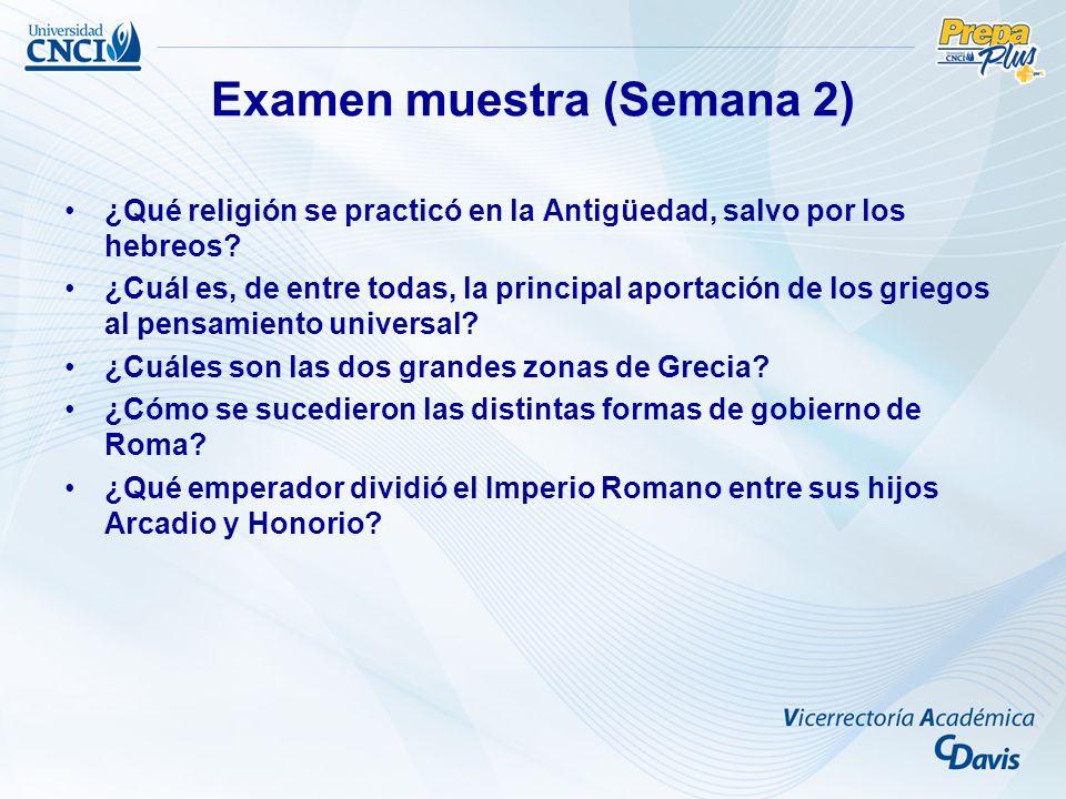 Examen muestra (Semana 2) ¿Qué religión se practicó en la Antigüedad, salvo por los hebreos? ¿Cuál es, de entre todas, la principal aportación de los