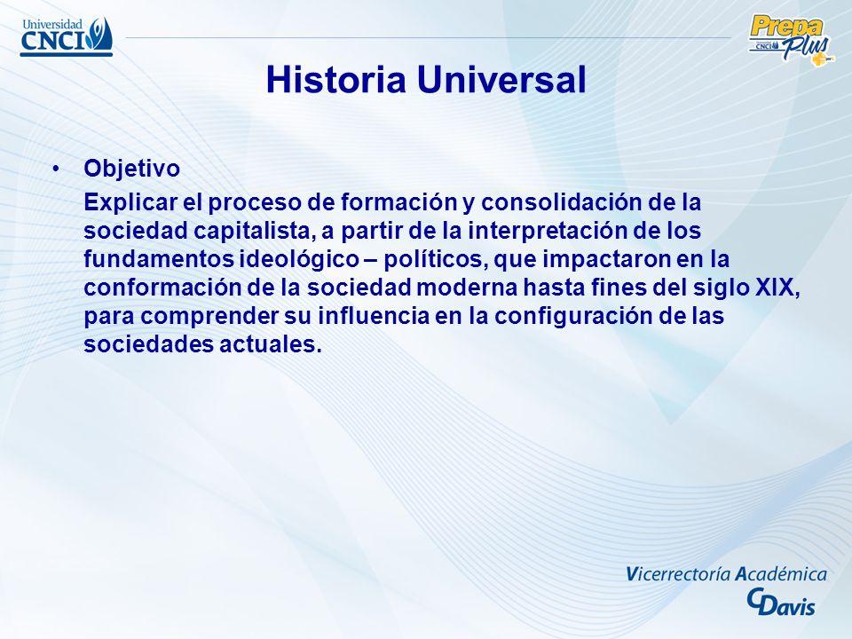 Historia Universal Objetivo Explicar el proceso de formación y consolidación de la sociedad capitalista, a partir de la interpretación de los fundamen