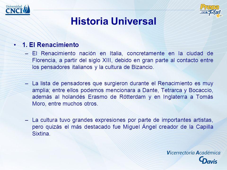 Historia Universal 1. El Renacimiento –El Renacimiento nación en Italia, concretamente en la ciudad de Florencia, a partir del siglo XIII, debido en g