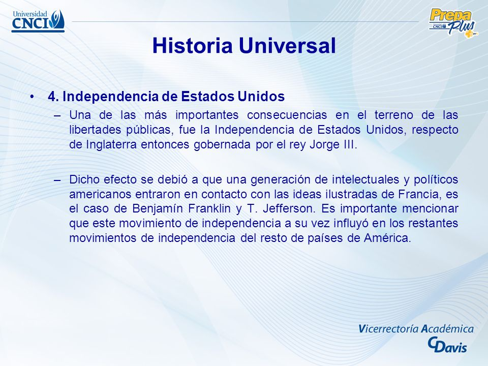 4. Independencia de Estados Unidos –Una de las más importantes consecuencias en el terreno de las libertades públicas, fue la Independencia de Estados