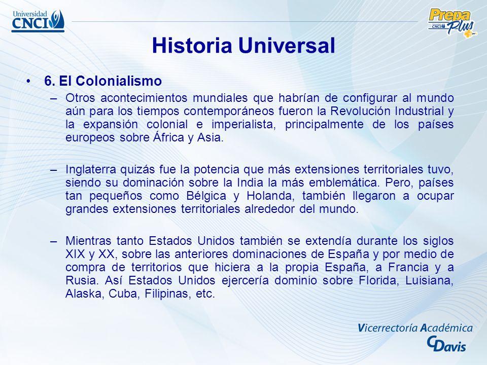 6. El Colonialismo –Otros acontecimientos mundiales que habrían de configurar al mundo aún para los tiempos contemporáneos fueron la Revolución Indust