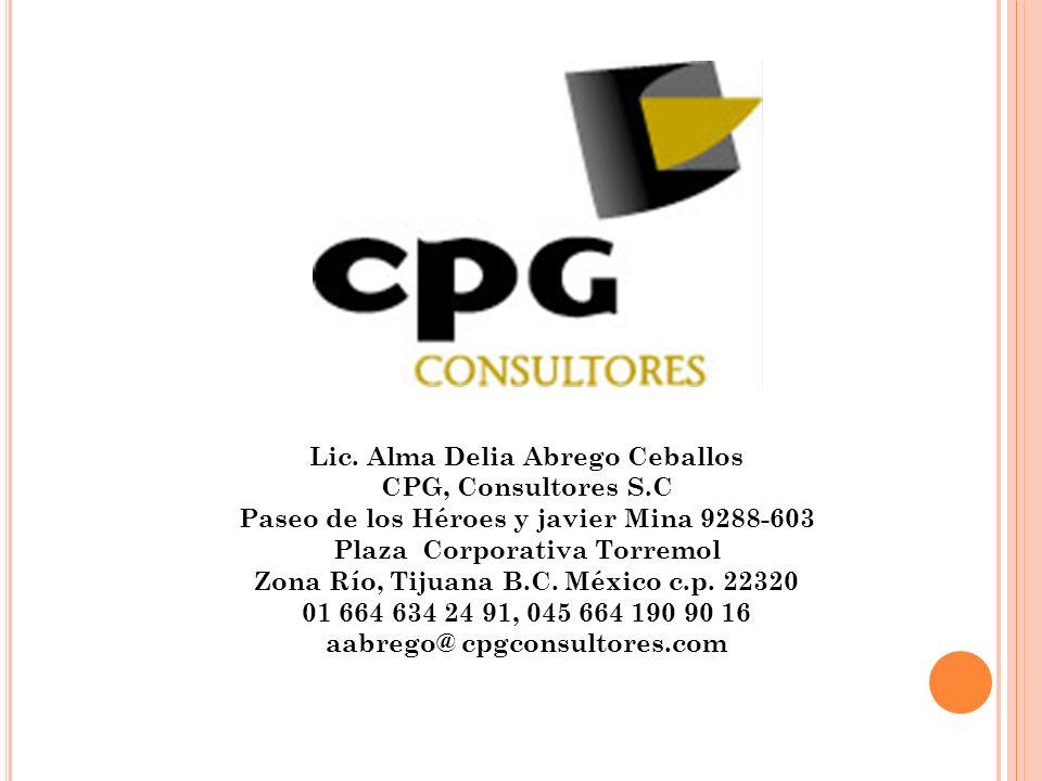 Lic. Alma Delia Abrego Ceballos CPG, Consultores S.C Paseo de los Héroes y javier Mina 9288-603 Plaza Corporativa Torremol Zona Río, Tijuana B.C. Méxi