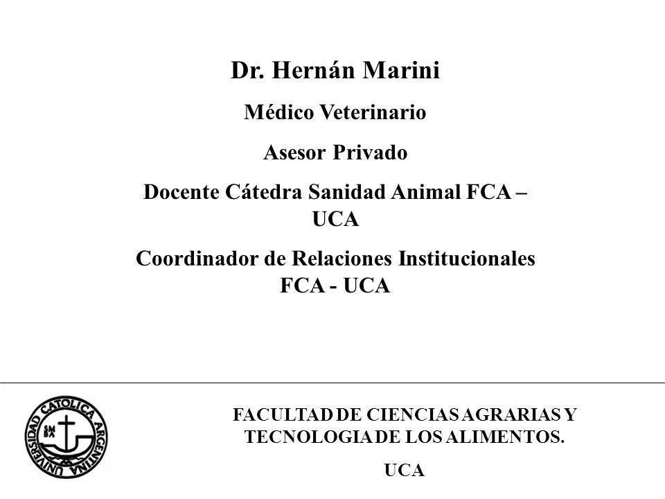 FACULTAD DE CIENCIAS AGRARIAS Y TECNOLOGIA DE LOS ALIMENTOS. UCA Dr. Hernán Marini Médico Veterinario Asesor Privado Docente Cátedra Sanidad Animal FC