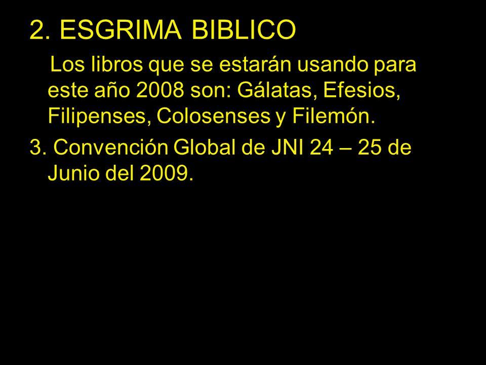 2. ESGRIMA BIBLICO Los libros que se estarán usando para este año 2008 son: Gálatas, Efesios, Filipenses, Colosenses y Filemón. 3. Convención Global d