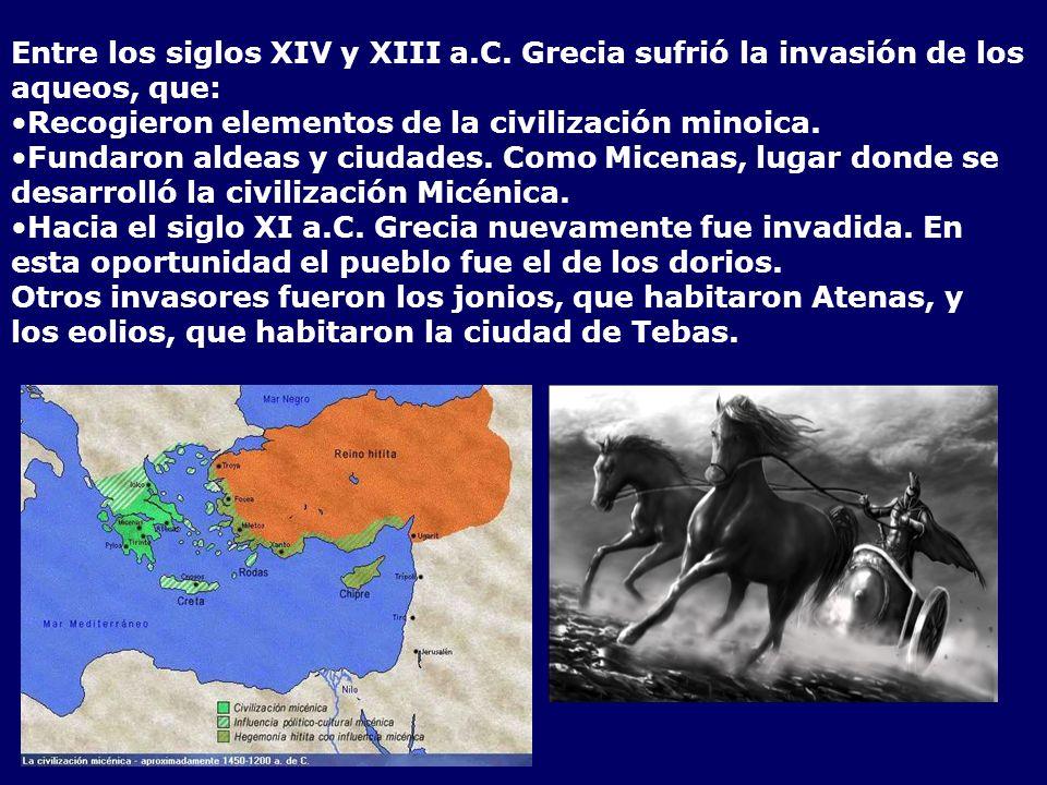 Entre los siglos XIV y XIII a.C. Grecia sufrió la invasión de los aqueos, que: Recogieron elementos de la civilización minoica. Fundaron aldeas y ciud