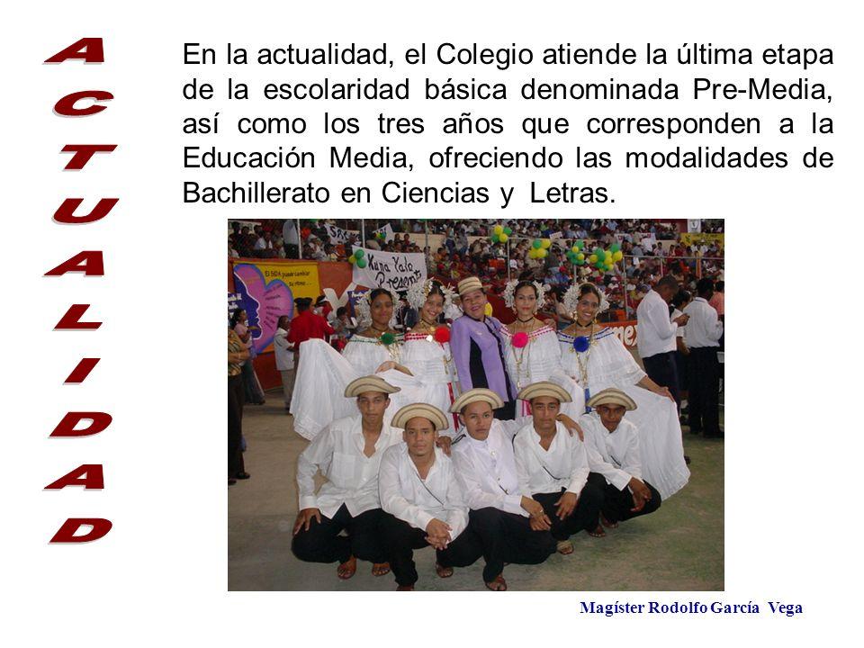 Magíster Rodolfo García Vega En la actualidad, el Colegio atiende la última etapa de la escolaridad básica denominada Pre-Media, así como los tres año