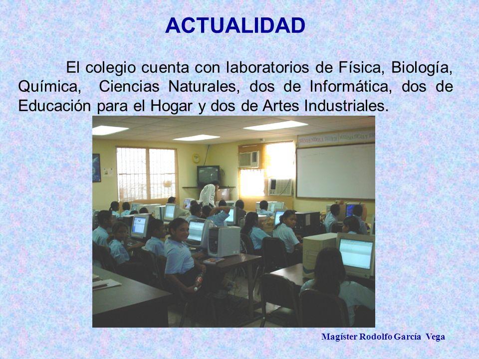Magíster Rodolfo García Vega ACTUALIDAD El colegio cuenta con laboratorios de Física, Biología, Química, Ciencias Naturales, dos de Informática, dos d