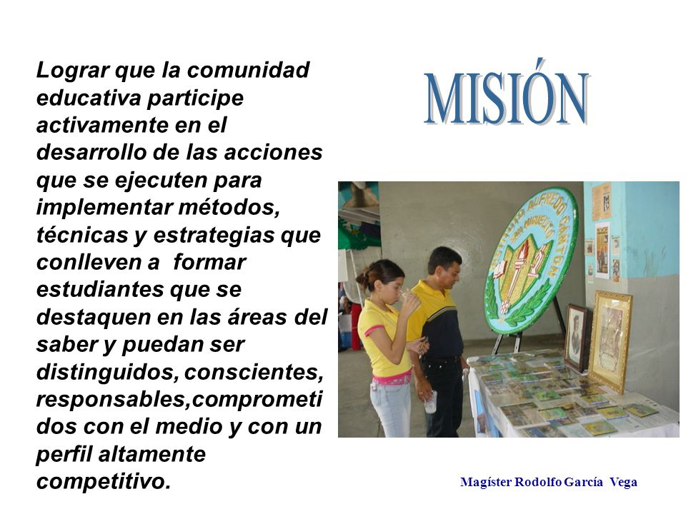 Magíster Rodolfo García Vega Lograr que la comunidad educativa participe activamente en el desarrollo de las acciones que se ejecuten para implementar