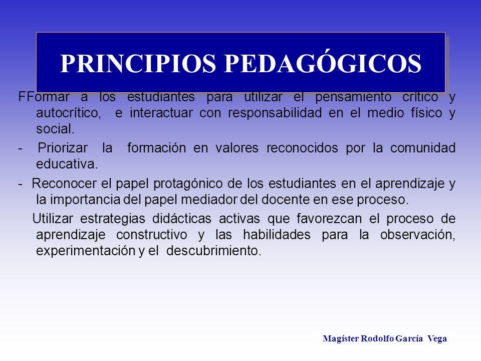 Magíster Rodolfo García Vega PRINCIPIOS PEDAGÓGICOS FFormar a los estudiantes para utilizar el pensamiento crítico y autocrítico, e interactuar con re