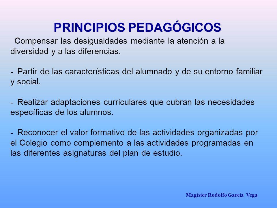 Magíster Rodolfo García Vega Compensar las desigualdades mediante la atención a la diversidad y a las diferencias. - Partir de las características del