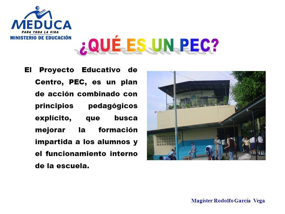 Magíster Rodolfo García Vega El Proyecto Educativo de Centro, PEC, es un plan de acción combinado con principios pedagógicos explícito, que busca mejo