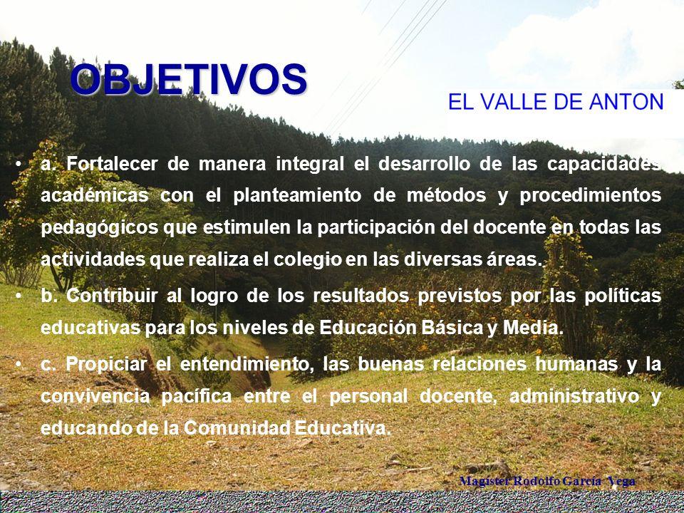 Magíster Rodolfo García Vega OBJETIVOS a. Fortalecer de manera integral el desarrollo de las capacidades académicas con el planteamiento de métodos y
