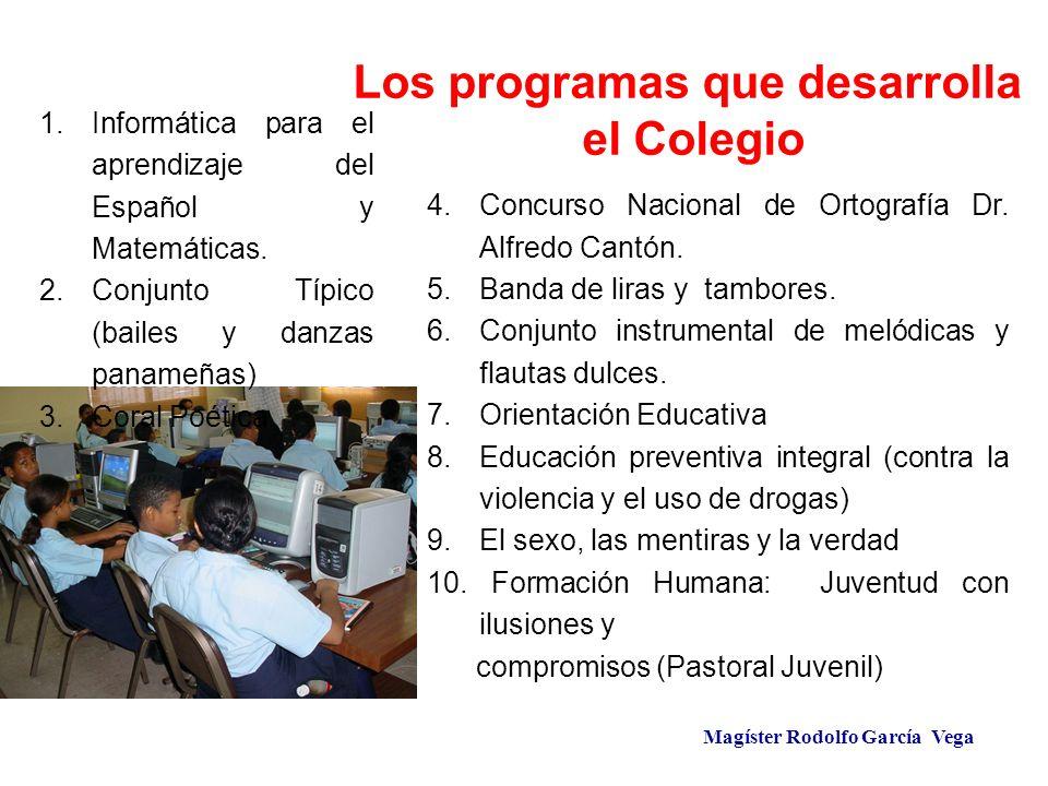 Magíster Rodolfo García Vega Los programas que desarrolla el Colegio 4.Concurso Nacional de Ortografía Dr. Alfredo Cantón. 5.Banda de liras y tambores