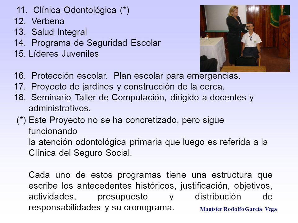 Magíster Rodolfo García Vega 11. Clínica Odontológica (*) 12. Verbena 13. Salud Integral 14. Programa de Seguridad Escolar 15.Líderes Juveniles 16. Pr