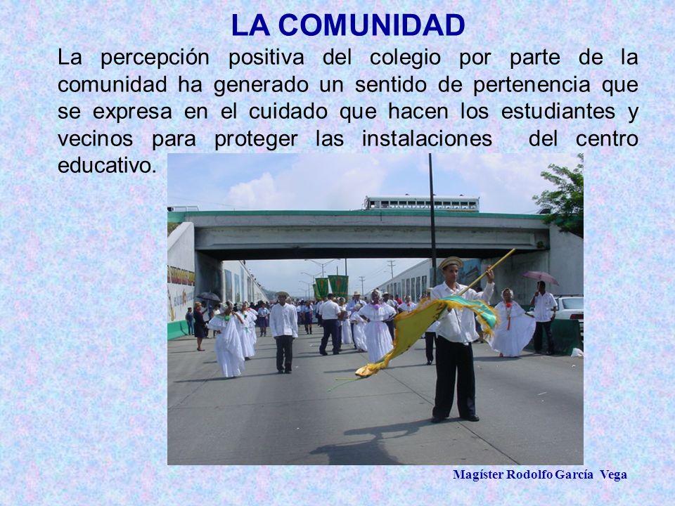 Magíster Rodolfo García Vega LA COMUNIDAD La percepción positiva del colegio por parte de la comunidad ha generado un sentido de pertenencia que se ex