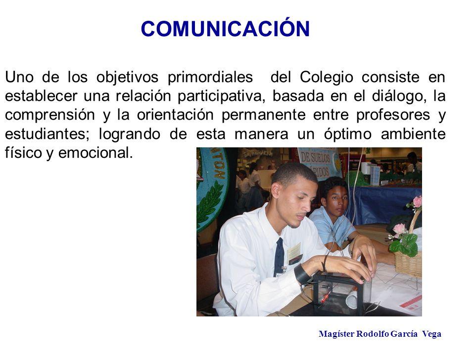 Magíster Rodolfo García Vega COMUNICACIÓN Uno de los objetivos primordiales del Colegio consiste en establecer una relación participativa, basada en e