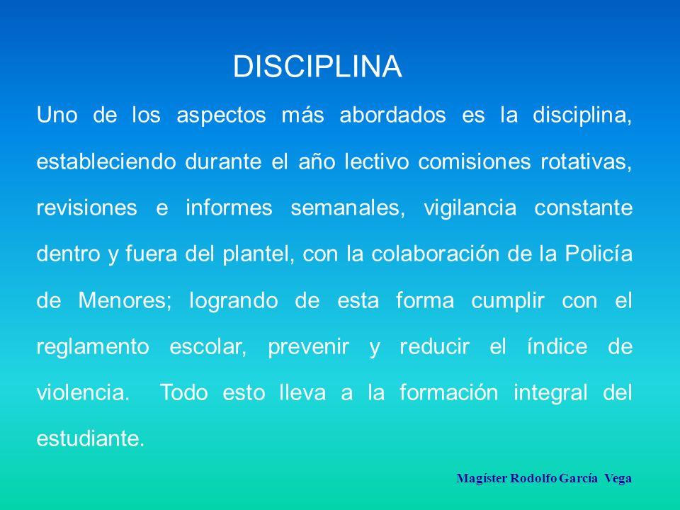 Magíster Rodolfo García Vega DISCIPLINA Uno de los aspectos más abordados es la disciplina, estableciendo durante el año lectivo comisiones rotativas,
