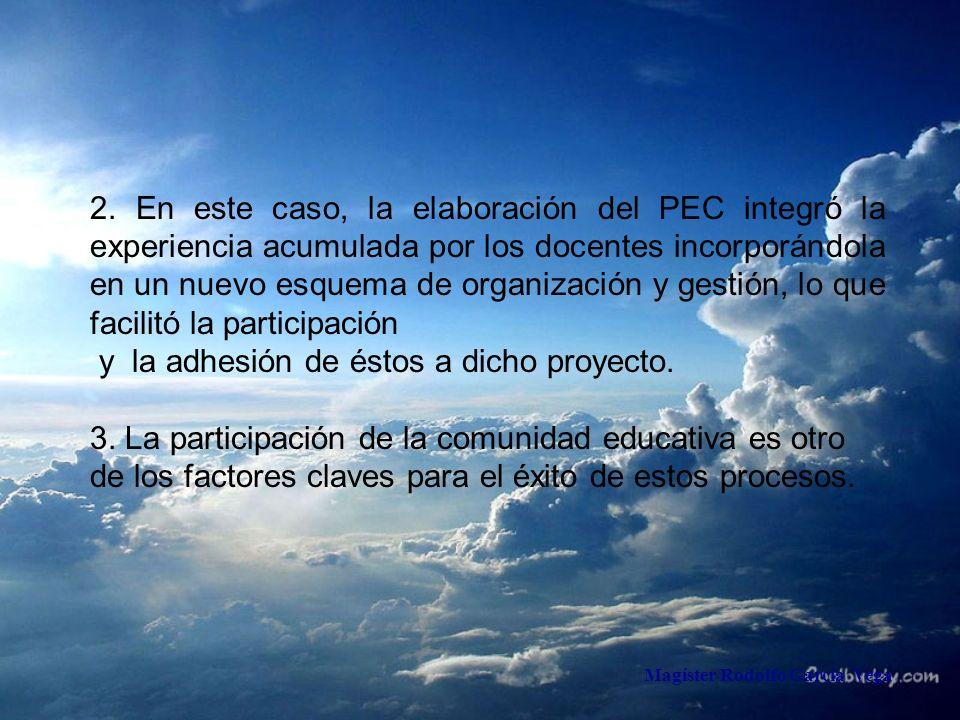 Magíster Rodolfo García Vega 2. En este caso, la elaboración del PEC integró la experiencia acumulada por los docentes incorporándola en un nuevo esqu