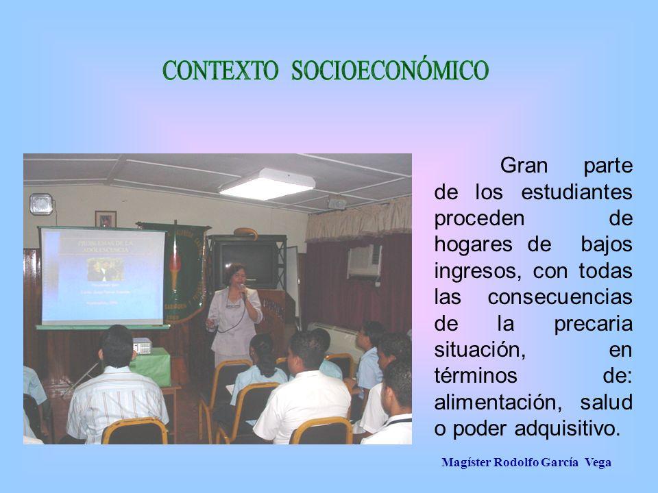 Magíster Rodolfo García Vega Gran parte de los estudiantes proceden de hogares de bajos ingresos, con todas las consecuencias de la precaria situación