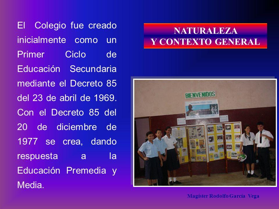 Magíster Rodolfo García Vega El Colegio fue creado inicialmente como un Primer Ciclo de Educación Secundaria mediante el Decreto 85 del 23 de abril de