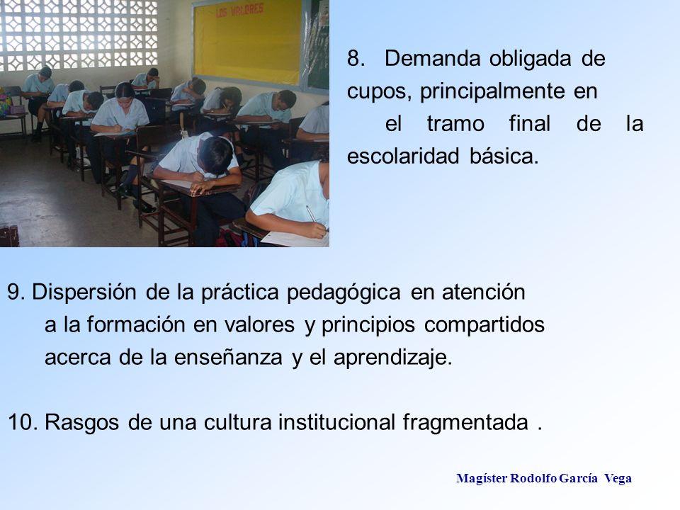 Magíster Rodolfo García Vega 8. Demanda obligada de cupos, principalmente en el tramo final de la escolaridad básica. 9. Dispersión de la práctica ped