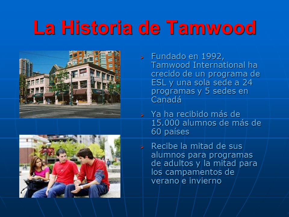 Tamwood International Las divisiones de Tamwood son: Tamwood International College Programas de Inglés para Adultos en Vancouver y Whistler.