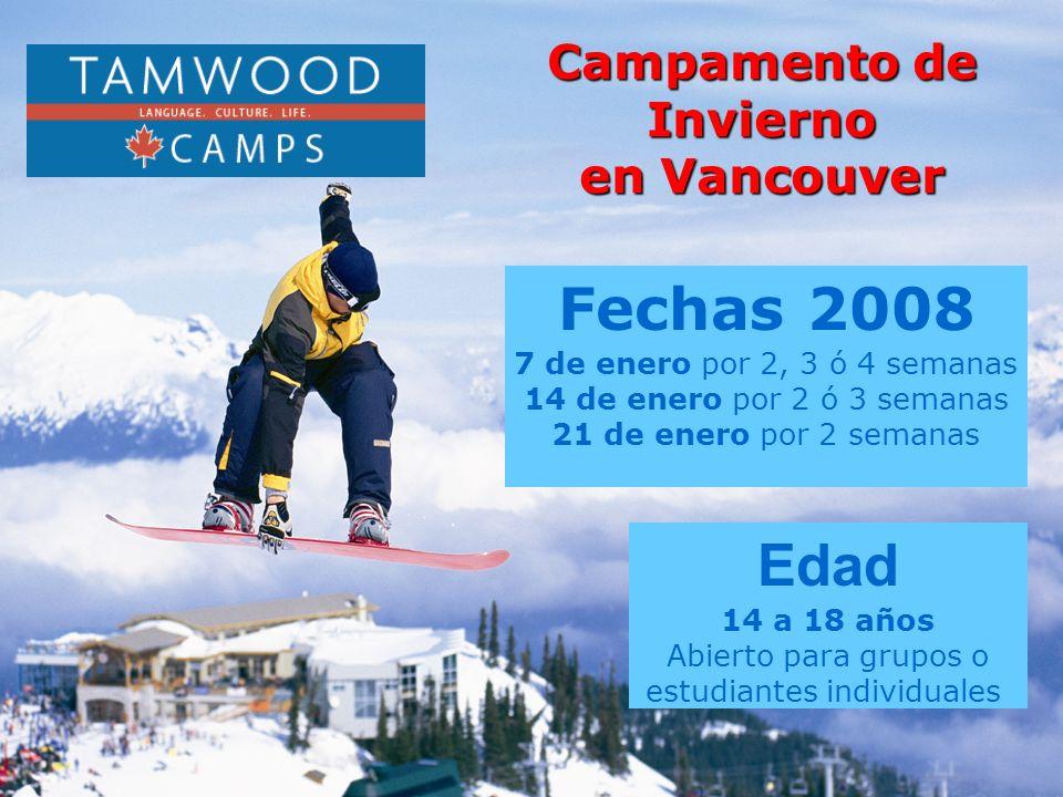 Fechas 2008 7 de enero por 2, 3 ó 4 semanas 14 de enero por 2 ó 3 semanas 21 de enero por 2 semanas Edad 14 a 18 años Abierto para grupos o estudiantes individuales Campamento de Invierno en Vancouver