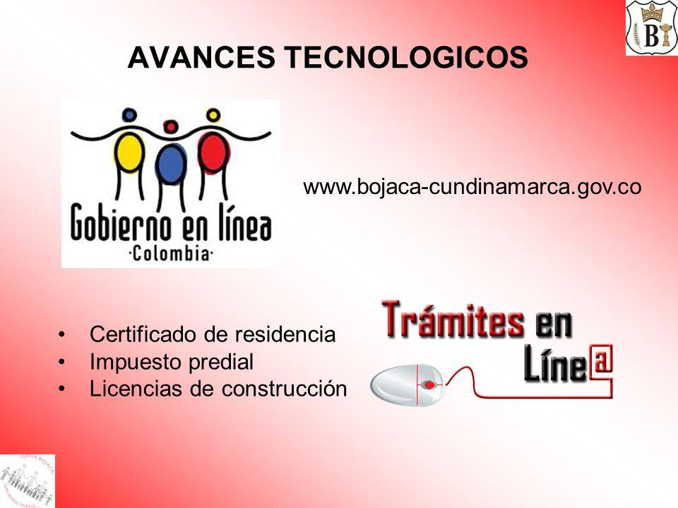 AVANCES TECNOLOGICOS www.bojaca-cundinamarca.gov.co Certificado de residencia Impuesto predial Licencias de construcción