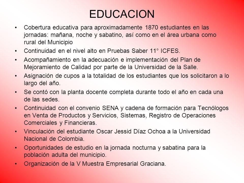 EDUCACION Cobertura educativa para aproximadamente 1870 estudiantes en las jornadas: mañana, noche y sabatino, así como en el área urbana como rural d
