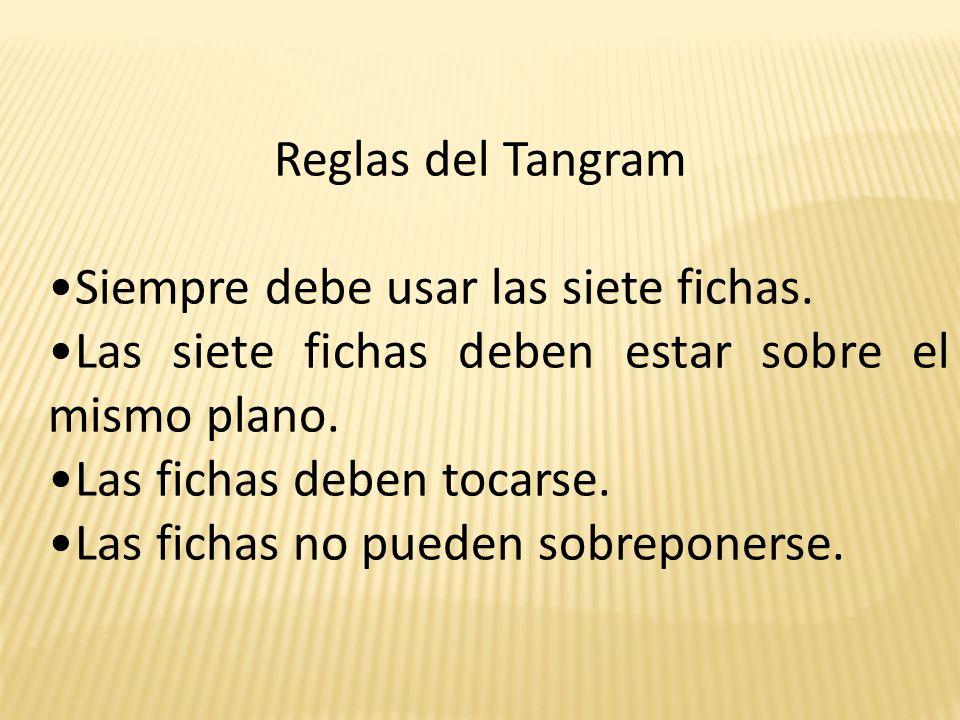 Reglas del Tangram Siempre debe usar las siete fichas.