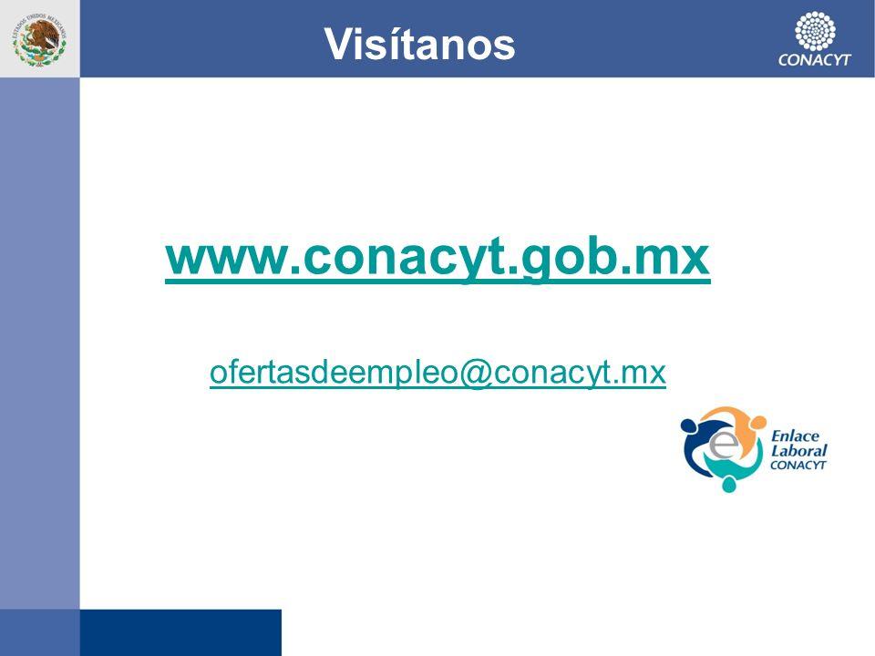 www.conacyt.gob.mx ofertasdeempleo@conacyt.mx Visítanos