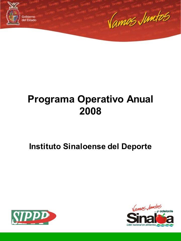 Sistema Integral de Planeación, Programación y Presupuestación Proceso para el Ejercicio Fiscal del año 2008 Gobierno del Estado Programa Operativo Anual 2008 Instituto Sinaloense del Deporte