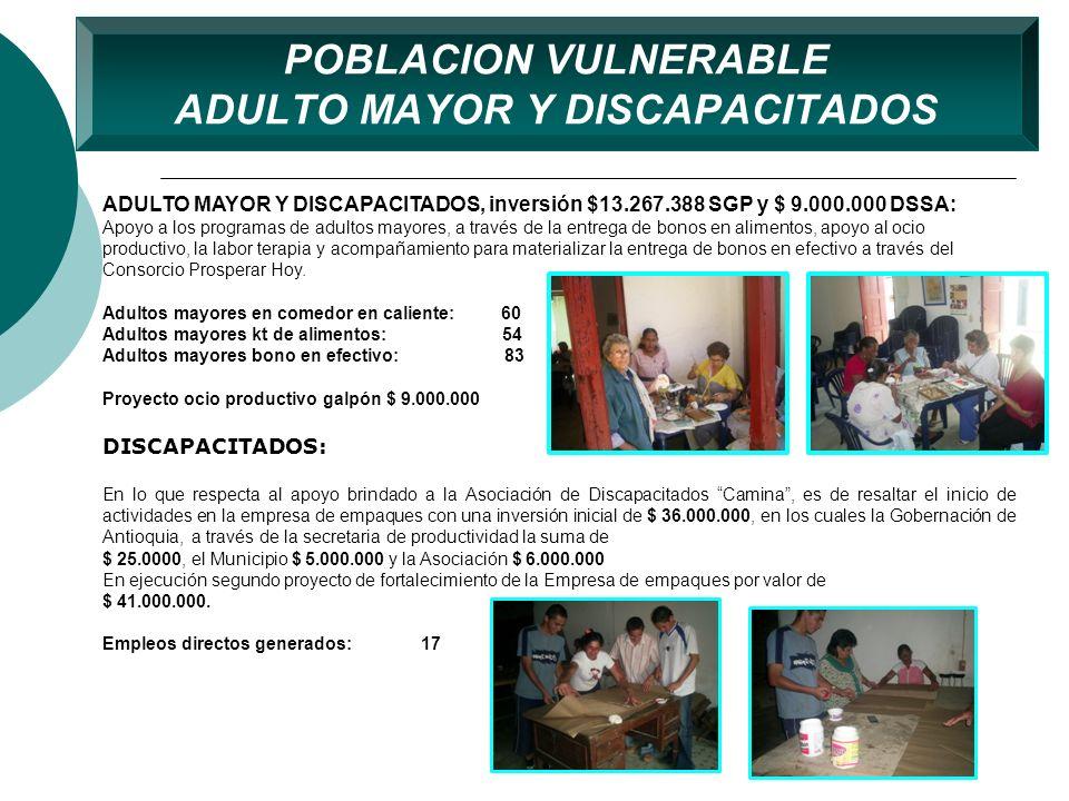 POBLACION VULNERABLE ADULTO MAYOR Y DISCAPACITADOS ADULTO MAYOR Y DISCAPACITADOS, inversión $13.267.388 SGP y $ 9.000.000 DSSA: Apoyo a los programas