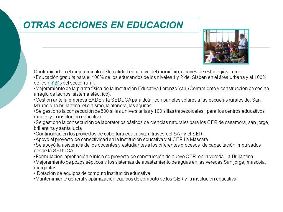 OTRAS ACCIONES EN EDUCACION Continuidad en el mejoramiento de la calidad educativa del municipio, a través de estrategias como: Educación gratuita par