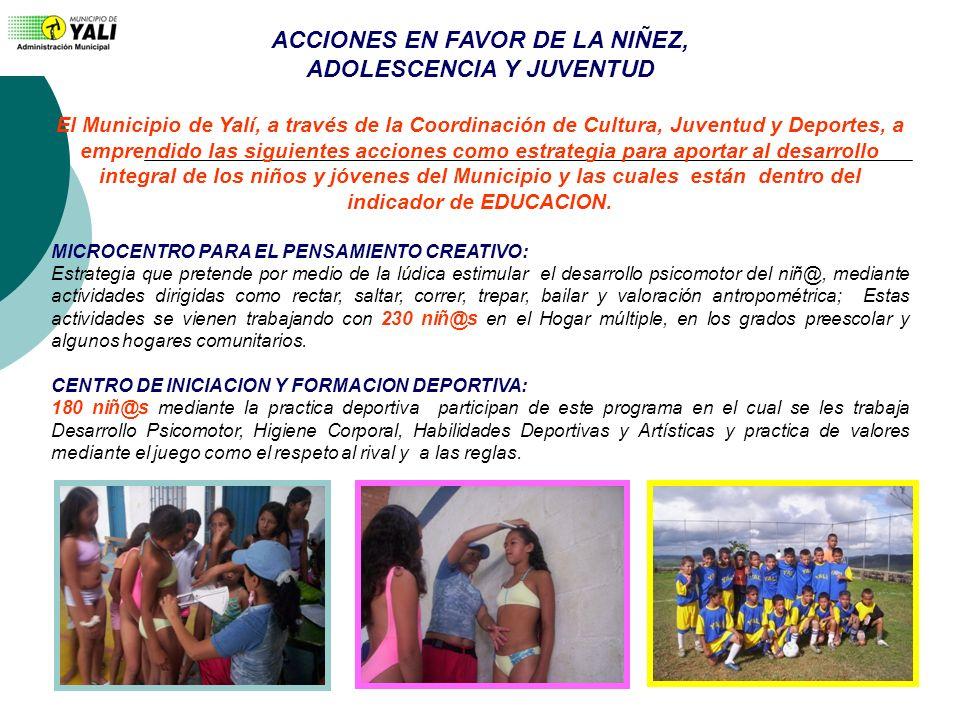 ACCIONES EN FAVOR DE LA NIÑEZ, ADOLESCENCIA Y JUVENTUD El Municipio de Yalí, a través de la Coordinación de Cultura, Juventud y Deportes, a emprendido