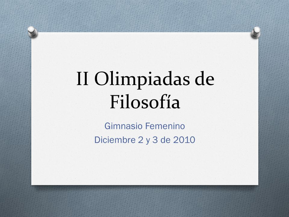 II Olimpiadas de Filosofía Gimnasio Femenino Diciembre 2 y 3 de 2010