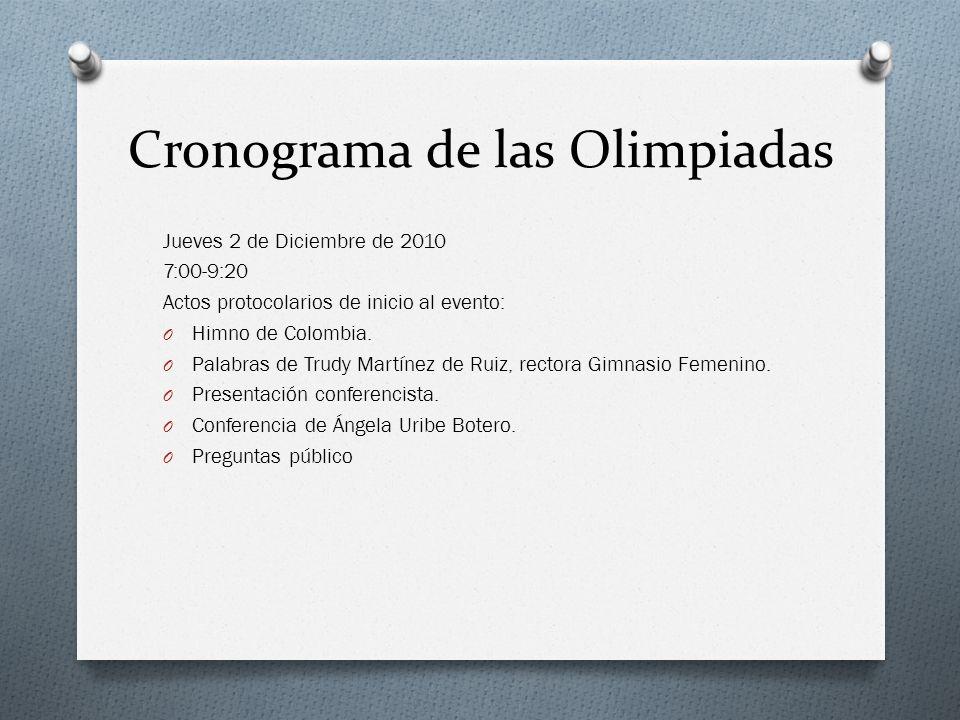 Cronograma de las Olimpiadas Jueves 2 de Diciembre de 2010 7:00-9:20 Actos protocolarios de inicio al evento: O Himno de Colombia. O Palabras de Trudy